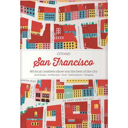 Citix60: San Francisco : 60 Local Creatives Show You the Best of the City -