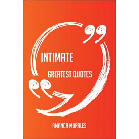 Intimate Letters (Intimate Greatest Quotes - Quick, Short, Medium Or Long Quotes. Find The Perfect Intimate Quotations For All Occasions - Spicing Up Letters, Speeches, And Everyday Conversations. - eBook)