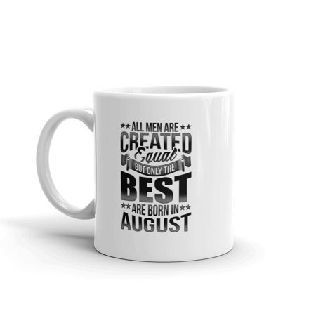 August Ceramics - Funny Humor Novelty The Best Are Born In August Birthday Party 11oz Ceramic Coffee Tea Cup Mug