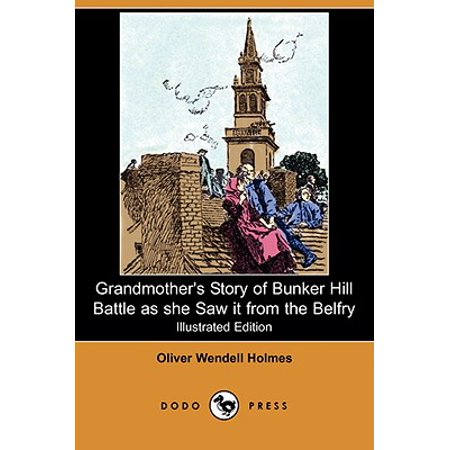 Grandmother's Story of Bunker Hill Battle as She Saw It from the Belfry (Illustrated Edition) (Dodo