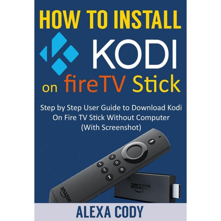 How to Install Kodi On FireTV stick 2018 - eBook