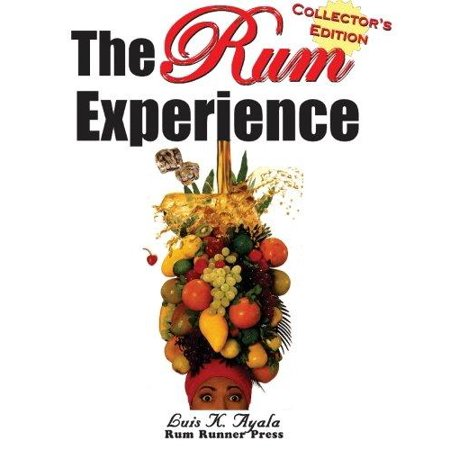 The Rum Experience   Collectors Edition  The Complete Rum Reference Guide
