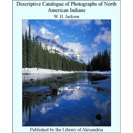 Descriptive Catalogue of Photographs of North American Indians -