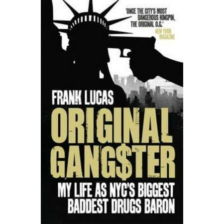 Original Gangster : My Life as NYC's Biggest, Baddest Drugs Baron. Frank Lucas, Aliya S. King