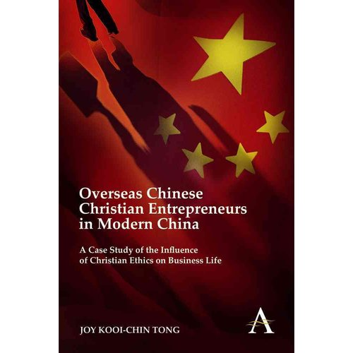 Overseas Chinese Christian Entrepreneurs in Modern China: A Case Study of the Influence of Christian Ethics on Business Life