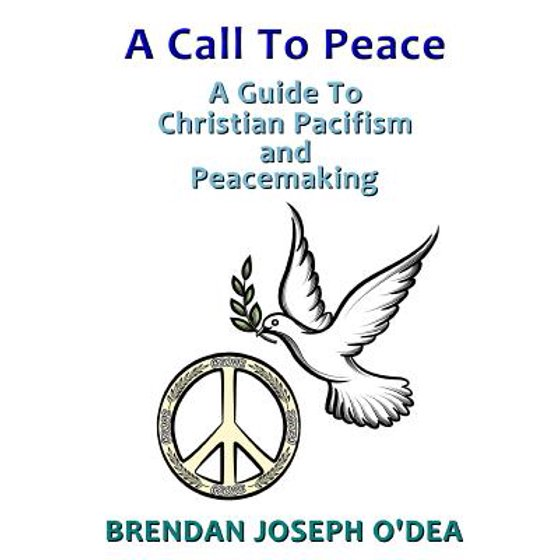 A Call To Peace A Guide To Christian Pacifism And Peacemaking