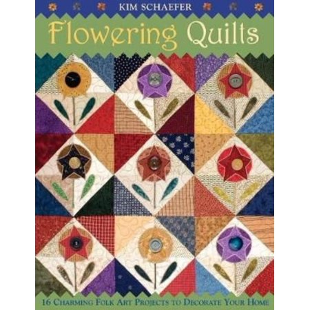 Flowering Quilts: 16 Charming Folk Art Projects to Decorate Your Home [With Patterns]