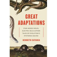 Great Adaptations: Star-Nosed Moles, Electric Eels, and Other Tales of Evolution's Mysteries Solved (Hardcover)