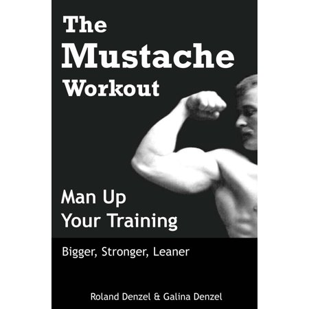 The Mustache Workout: Man Up Your Training - Bigger, Stronger, Leaner - eBook - Buy A Mustache