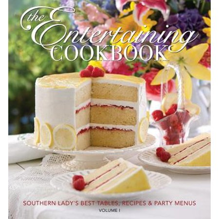 The Entertaining Cookbook, Volume 1 : Southern Lady's Best Tables, Recipes and Party