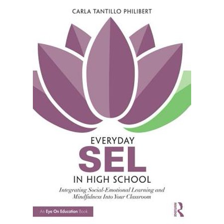 Everyday Sel in High School : Integrating Social-Emotional Learning and Mindfulness Into Your