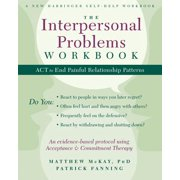 The Interpersonal Problems Workbook : ACT to End Painful Relationship Patterns