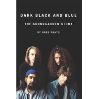 Dark Black and Blue: The Soundgarden Story (Paperback)