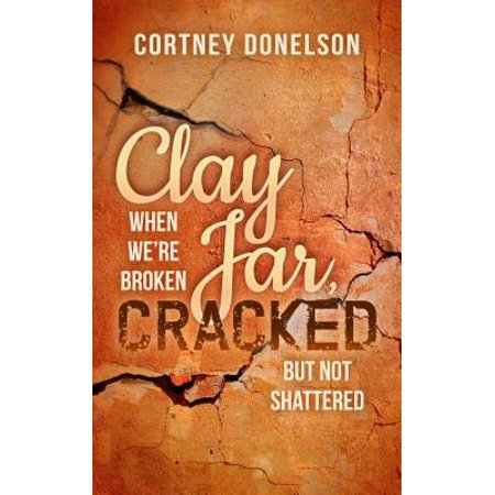 Clay Jar, Cracked : When We Are Broken But Not