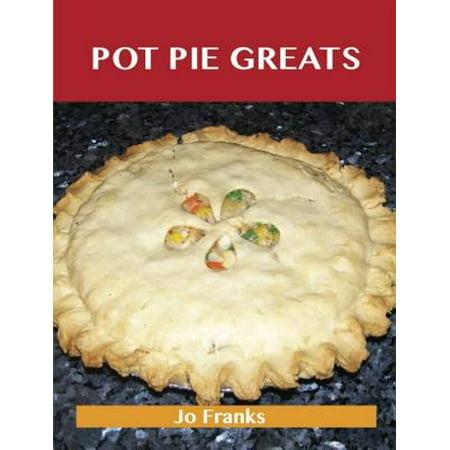 Pot Pie Greats: Delicious Pot Pie Recipes, The Top 69 Pot Pie Recipes - eBook