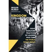 Kingdom Collaborators : Eight Signature Practices of Leaders Who Turn the World Upside Down