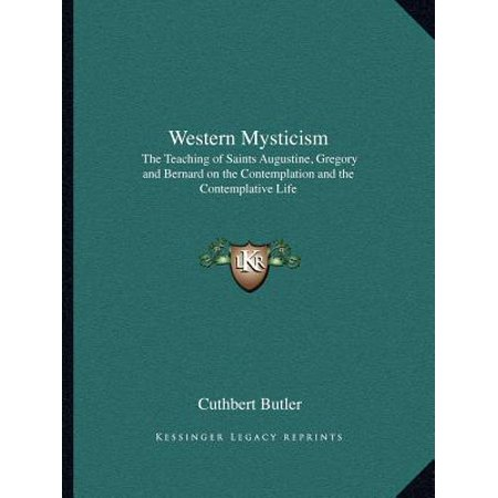 Western Mysticism: The Teaching of Saints Augustine, Gregory and Bernard on the...