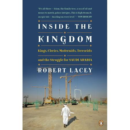 Inside the Kingdom : Kings, Clerics, Modernists, Terrorists, and the Struggle for Saudi