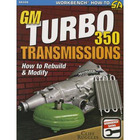 GM Turbo 350 Transmissions: How to Rebuild and
