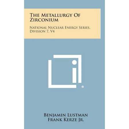 The Metallurgy of Zirconium : National Nuclear Energy Series, Division 7, V4 ()