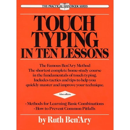Touch Typing in Ten Lessons : The Famous Ben'Ary Method -- The Shortest Complete Home-Study Course in the Fundamentals of Touch