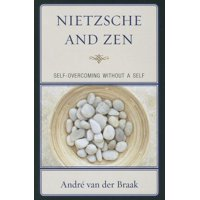 Studies in Comparative Philosophy and Religion: Nietzsche and Zen : Self-Overcoming Without a Self (Paperback)