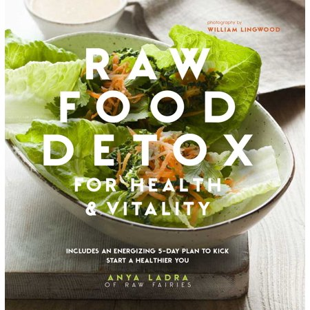 Raw Food Detox for Health and Vitality : Includes an energising 5-day plan to kick start a healthier (21 Day Raw Food Detox Diet Plan)