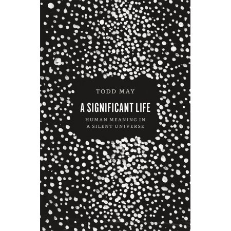 A Significant Life : Human Meaning in a Silent (The Meaning Of Life The Universe And Everything)
