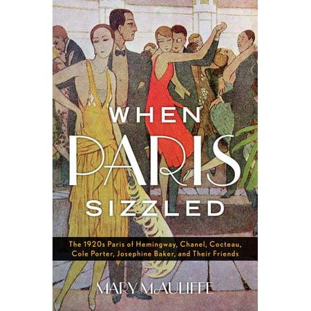 When Paris Sizzled: The 1920s Paris of Hemingway, Chanel, Cocteau, Cole Porter, Josephine Baker, and Their Friends (Hardcover) Josephine Baker Famous