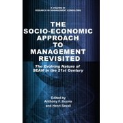 The Socio-Economic Approach to Management Revisited : The Evolving Nature of SEAM in the 21st Century (HC)