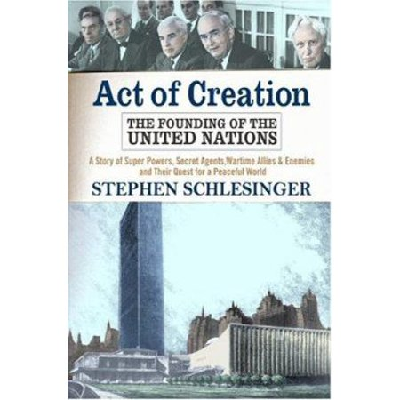 Act Of Creation  The Founding Of The United Nations   A Story Of Superpowers  Secret Agents  Wartime Allies And Enemies  And Their Quest For A Peaceful World