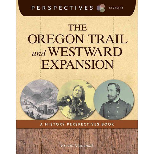 The Oregon Trail and Westward Expansion: A History Perspectives Book