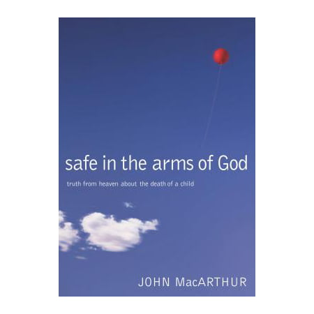 Safe in the Arms of God : Truth from Heaven about the Death of a (Sheltered Safe In The Arms Of God)