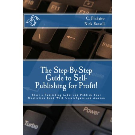 The Step-by-Step Guide to Self-Publishing for Profit!: Start Your Own Home-Based Publishing Company and Publish Your Non-Fiction Book with CreateSpace and Amazon - eBook (Drop Ship With Amazon)