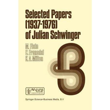 Selected Papers (1937 - 1976) of Julian Schwinger