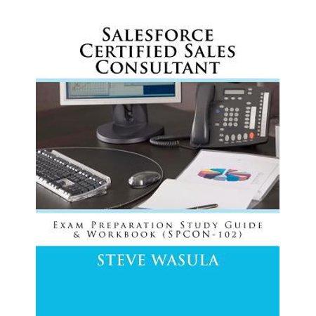 Salesforce Certified Sales Consultant  Exam Preparation Study Guide   Workbook  Spcon 102