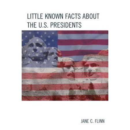 Little Known Facts about the U. S. Presidents (C Span Best Presidents)