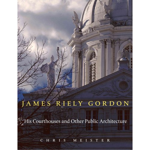 James Riely Gordon : His Courthouses and Other Public Architecture