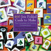 460 Iris Folded Cards to Make: The Complete Iris Folding Compendium