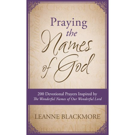 Praying the Names of God : 200 Devotional Prayers Inspired by The Wonderful Names of Our Wonderful - The Lords Prayer For Kids