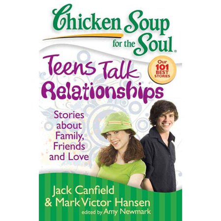Chicken Soup for the Soul Teens Talk Relationships: Stories About Family, Friends, and Love