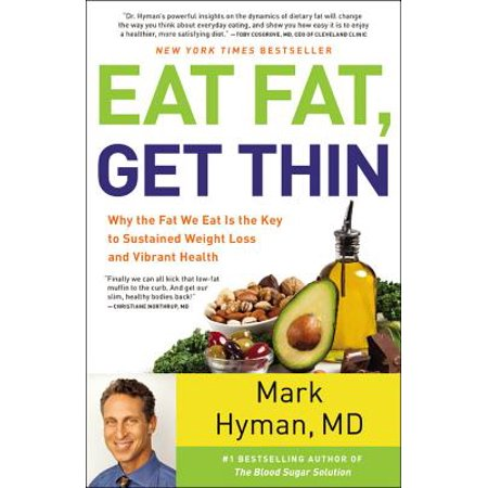 Eat Fat, Get Thin : Why the Fat We Eat Is the Key to Sustained Weight Loss and Vibrant (No Ones Getting Fat Except Mama Cass)