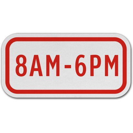 Traffic Signs - 8AM - 6PM Sign 10 x 7 Aluminum Sign Street Weather Approved Sign 0.04 Thickness ()