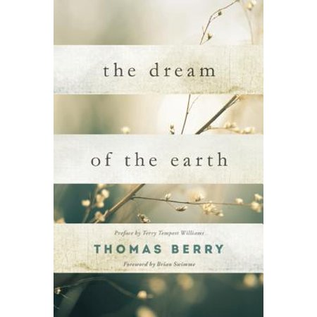The Dream of the Earth : Preface by Terry Tempest Williams & Foreword by Brian (The Village Watchman By Terry Tempest Williams)