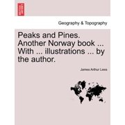 Peaks and Pines. Another Norway Book ... with ... Illustrations ... by the Author.