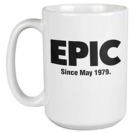 Epic Since May 1979 Fun 40th Birthday Internet Slang Theme Print Coffee & Tea Gift Mug, Decor, Party Supplies, And Favors For A 40 Yr Old Male Or Female & Men Or Women Born In 1979