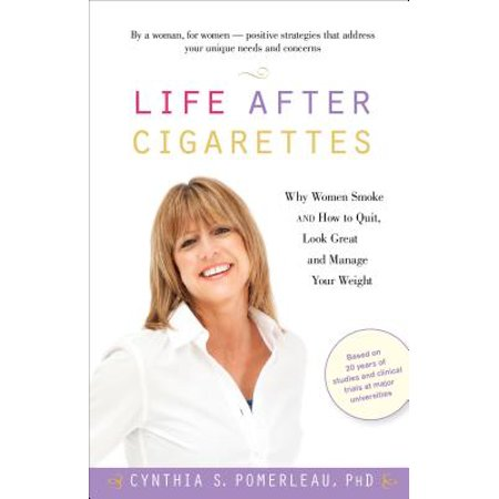 Life After Cigarettes : Why Women Smoke and How to Quit, Look Great, and Manage Your Weight (How Much Are Smoke Machines)