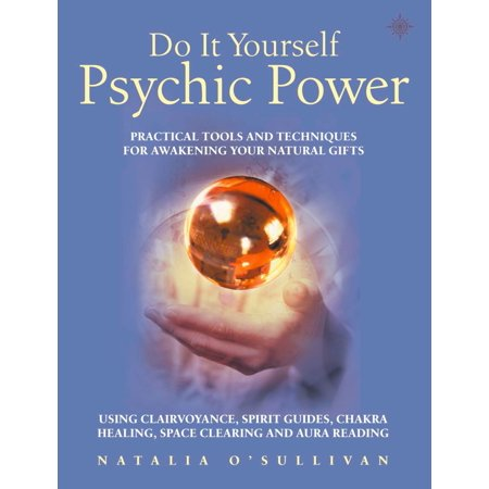 Do It Yourself Psychic Power: Practical Tools and Techniques for Awakening Your Natural Gifts using Clairvoyance, Spirit Guides, Chakra Healing, Space Clearing and Aura Reading - - Do It Yourself Halloween Gifts