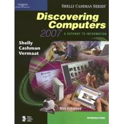 Discovering Computers 2007 : A Gateway to Information, Web-Enhanced--Introductory