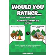 Would You Rather Book for Kids : Camping & Wildlife Edition - Fun, Silly, Challenging and Thought-Provoking Questions for Kids, Teens and the Whole Family (Paperback)